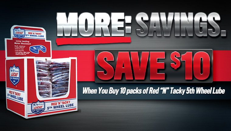 Save 10 dollars on 10 packs of Lucas Oil Red n Tacky 5th Wheel Lube.