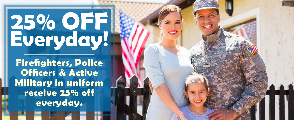 25% off in Uniform Firefighters, Police Officers & Active Military in uniform receive 25% off